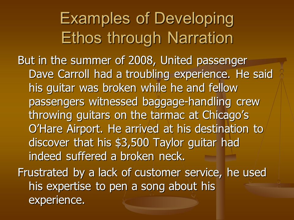Examples of Developing Ethos through Narration But in the summer of 2008, United passenger Dave Carroll had a troubling experience. He said his guitar