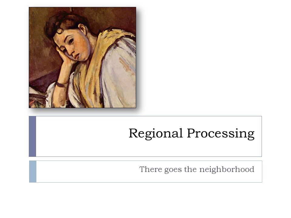 Regional Processing There goes the neighborhood