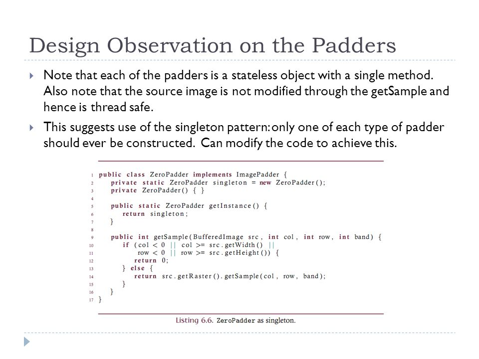 Design Observation on the Padders  Note that each of the padders is a stateless object with a single method.