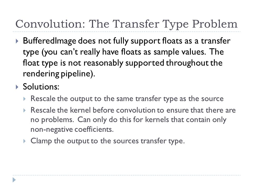 Convolution: The Transfer Type Problem  BufferedImage does not fully support floats as a transfer type (you can't really have floats as sample values.