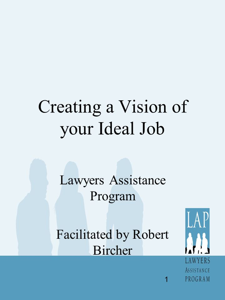 Creating a Vision of your Ideal Job Lawyers Assistance Program Facilitated by Robert Bircher 1