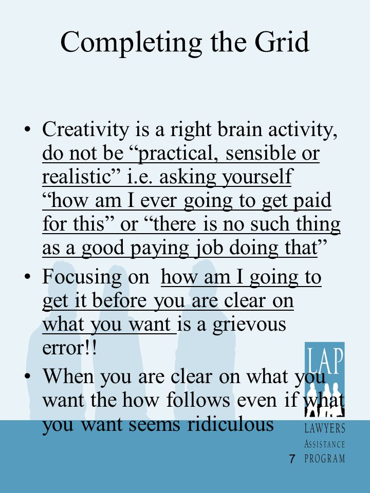 Completing the Grid Creativity is a right brain activity, do not be practical, sensible or realistic i.e.