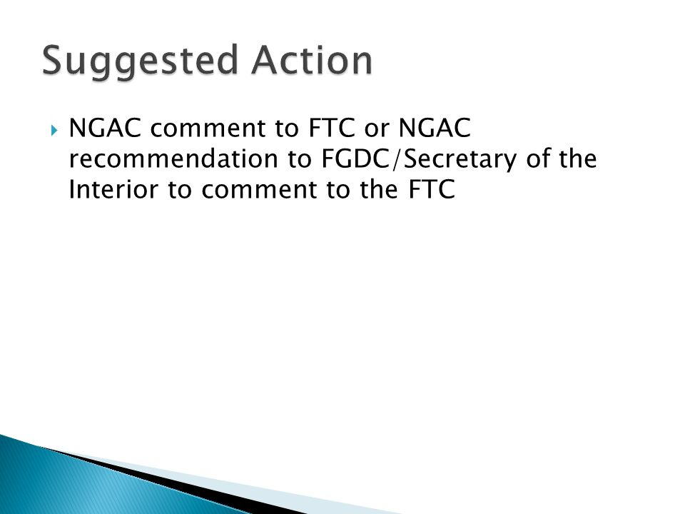  NGAC comment to FTC or NGAC recommendation to FGDC/Secretary of the Interior to comment to the FTC