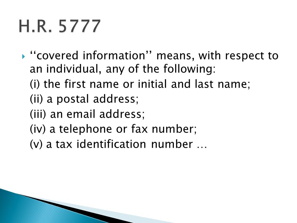  ''covered information'' means, with respect to an individual, any of the following: (i) the first name or initial and last name; (ii) a postal address; (iii) an email address; (iv) a telephone or fax number; (v) a tax identification number …