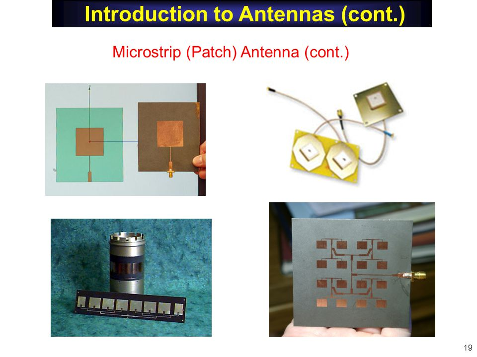 Introduction to Antennas (cont.) Microstrip (Patch) Antenna (cont.) 19