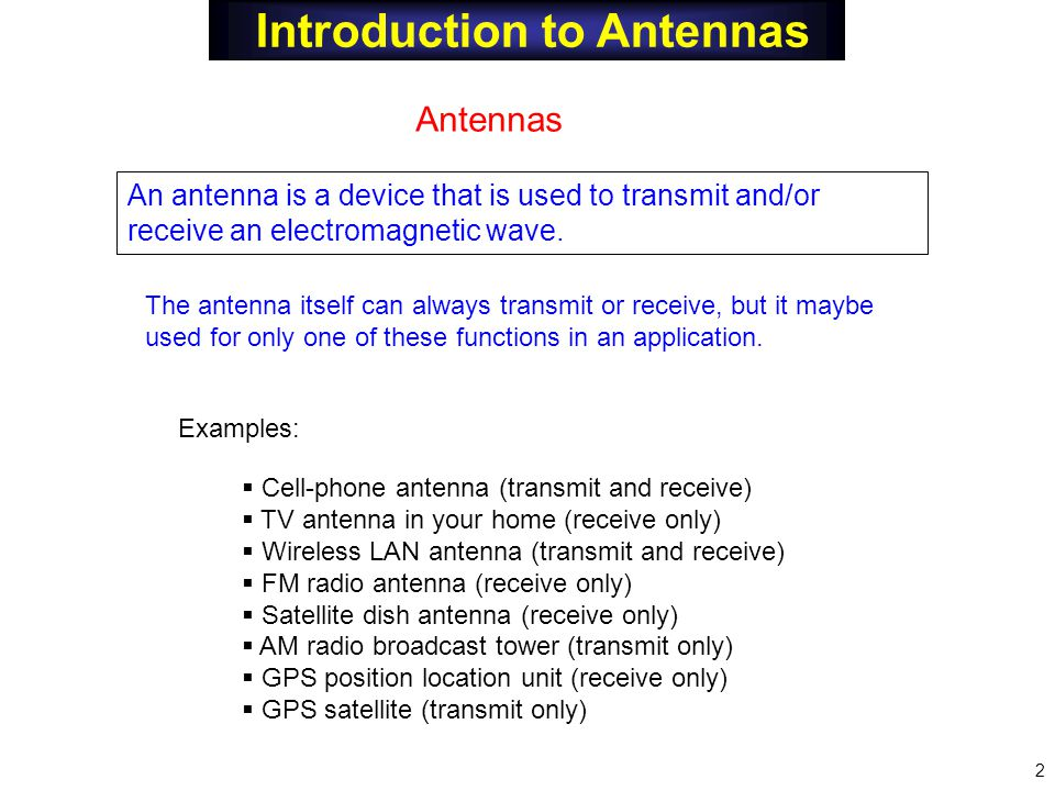 Introduction to Antennas Antennas An antenna is a device that is used to transmit and/or receive an electromagnetic wave. Examples:  Cell-phone anten