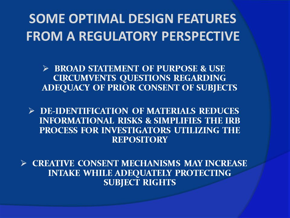 SOME OPTIMAL DESIGN FEATURES FROM A REGULATORY PERSPECTIVE  BROAD STATEMENT OF PURPOSE & USE CIRCUMVENTS QUESTIONS REGARDING ADEQUACY OF PRIOR CONSEN