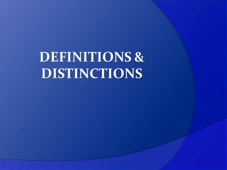 DEFINITIONS & DISTINCTIONS