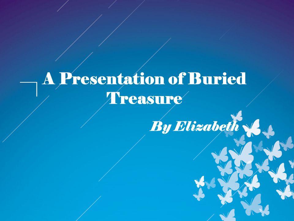 A Presentation of Buried Treasure By Elizabeth