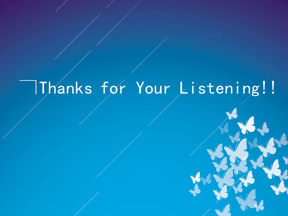 Thanks for Your Listening!!