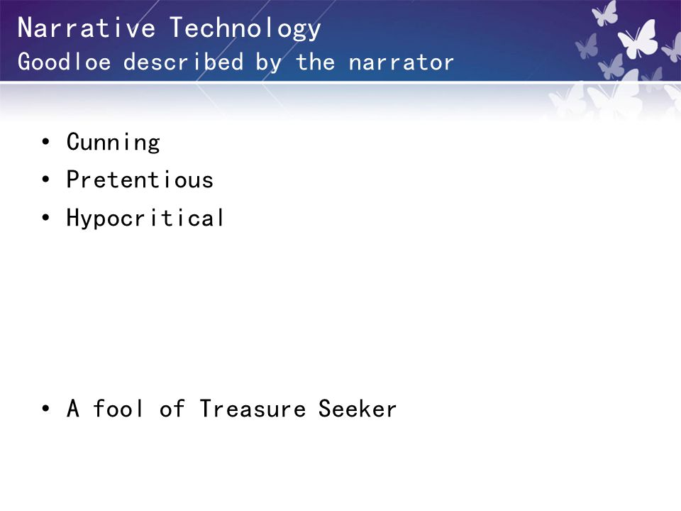 Narrative Technology Goodloe described by the narrator Cunning Pretentious Hypocritical A fool of Treasure Seeker