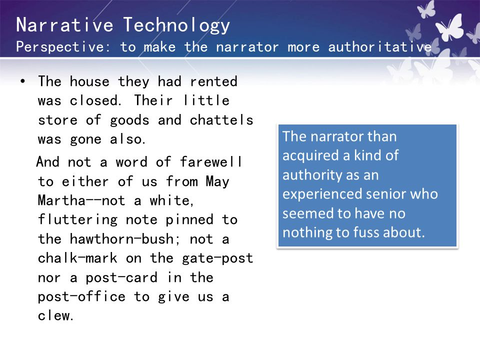 Narrative Technology Perspective: to make the narrator more authoritative The house they had rented was closed.
