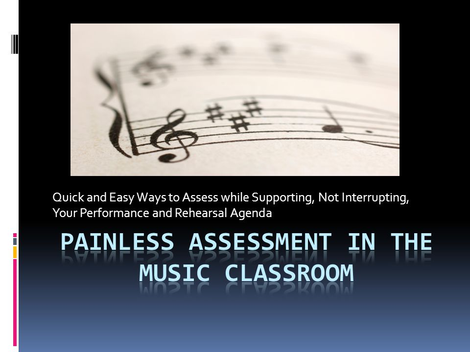 Quick and Easy Ways to Assess while Supporting, Not Interrupting, Your Performance and Rehearsal Agenda
