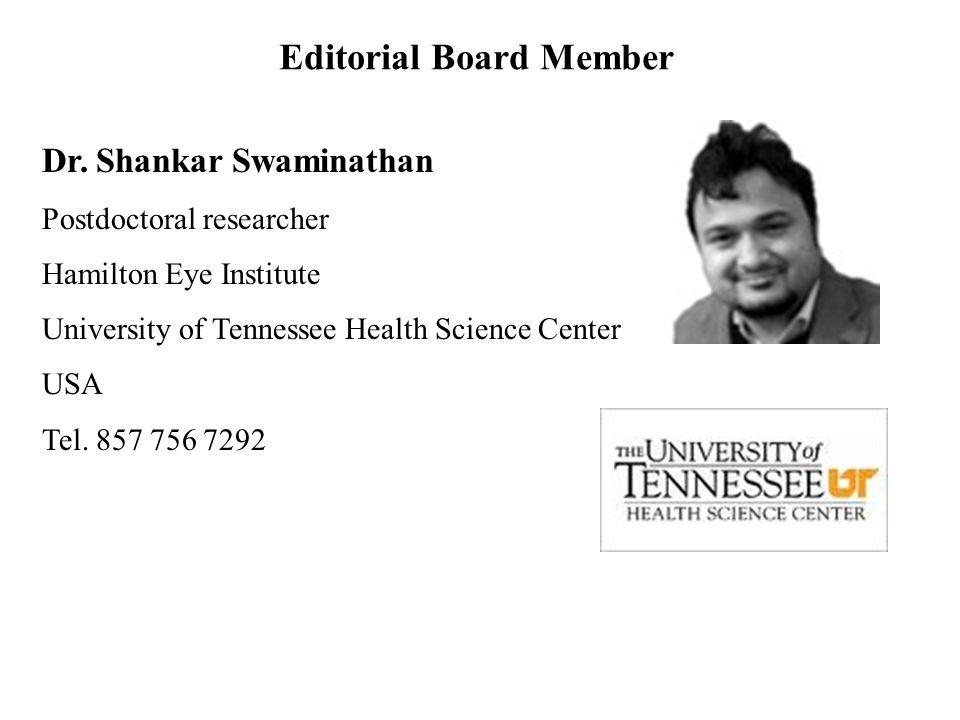 Dr. Shankar Swaminathan Postdoctoral researcher Hamilton Eye Institute University of Tennessee Health Science Center USA Tel. 857 756 7292 Editorial B