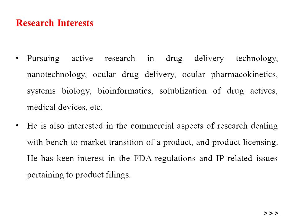 Research Interests Pursuing active research in drug delivery technology, nanotechnology, ocular drug delivery, ocular pharmacokinetics, systems biolog
