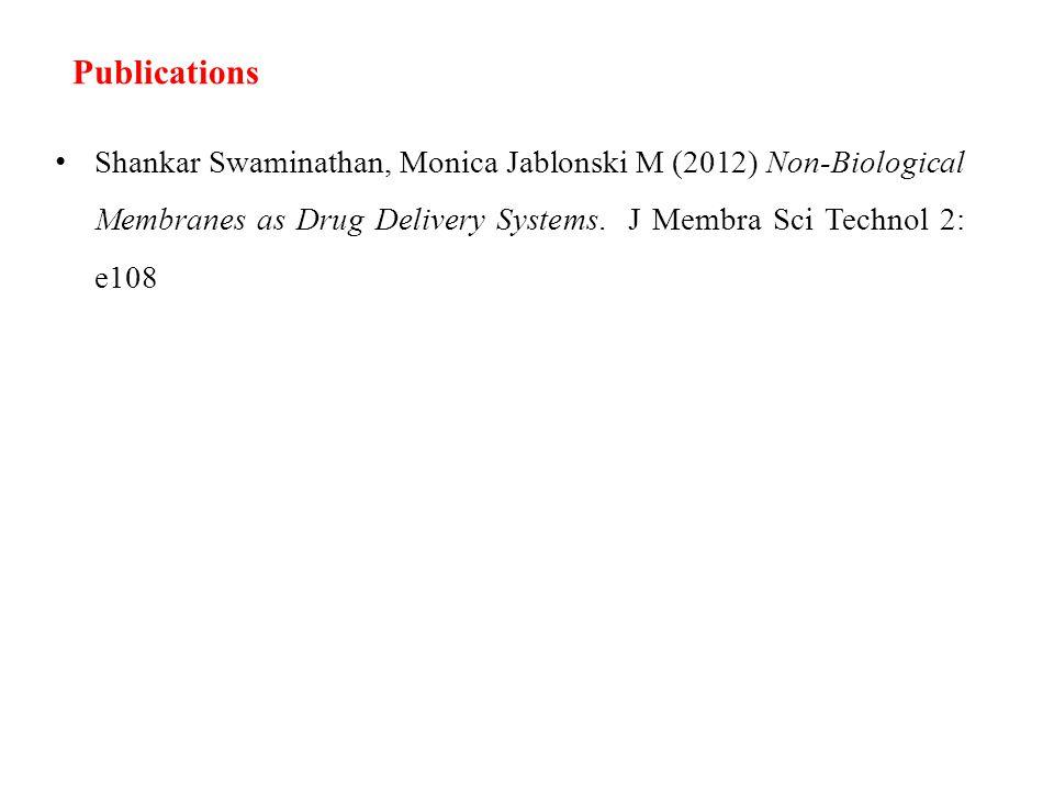 Publications Shankar Swaminathan, Monica Jablonski M (2012) Non-Biological Membranes as Drug Delivery Systems. J Membra Sci Technol 2: e108