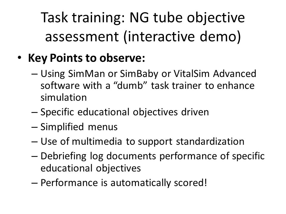 "Key Points to observe: – Using SimMan or SimBaby or VitalSim Advanced software with a ""dumb"" task trainer to enhance simulation – Specific educational"