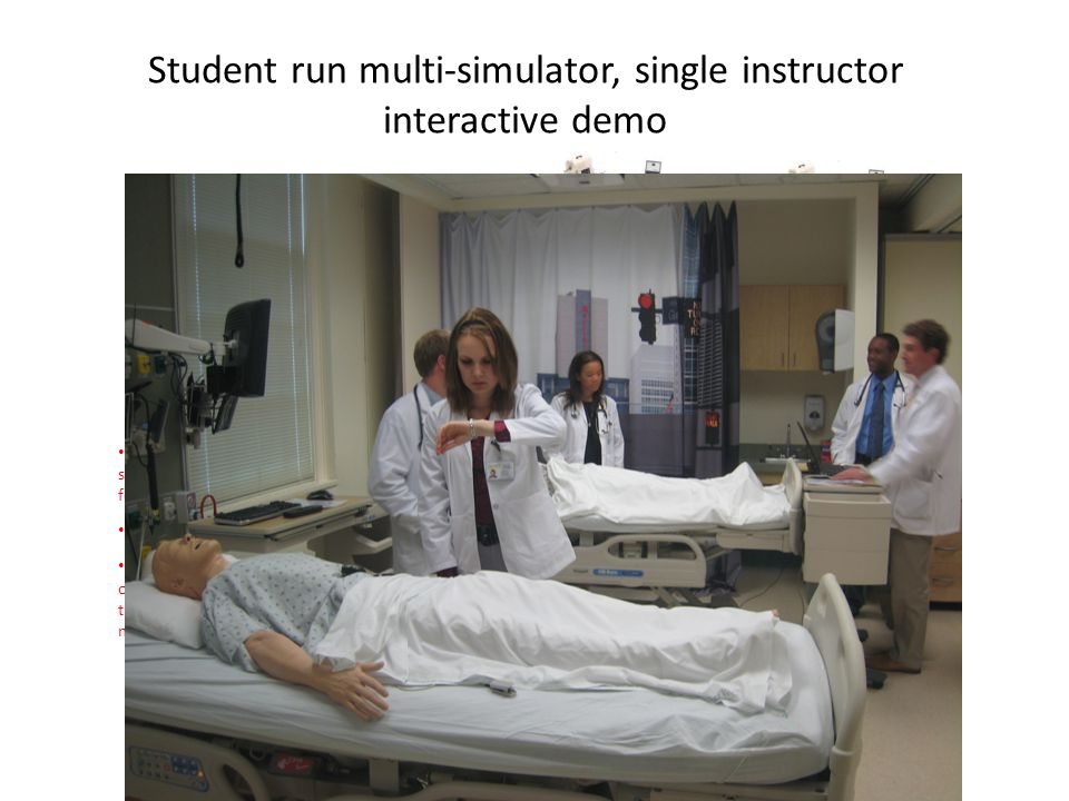 Student run multi-simulator, single instructor interactive demo Competent Supervisor Student independent learning Simulator only running a scenario wi