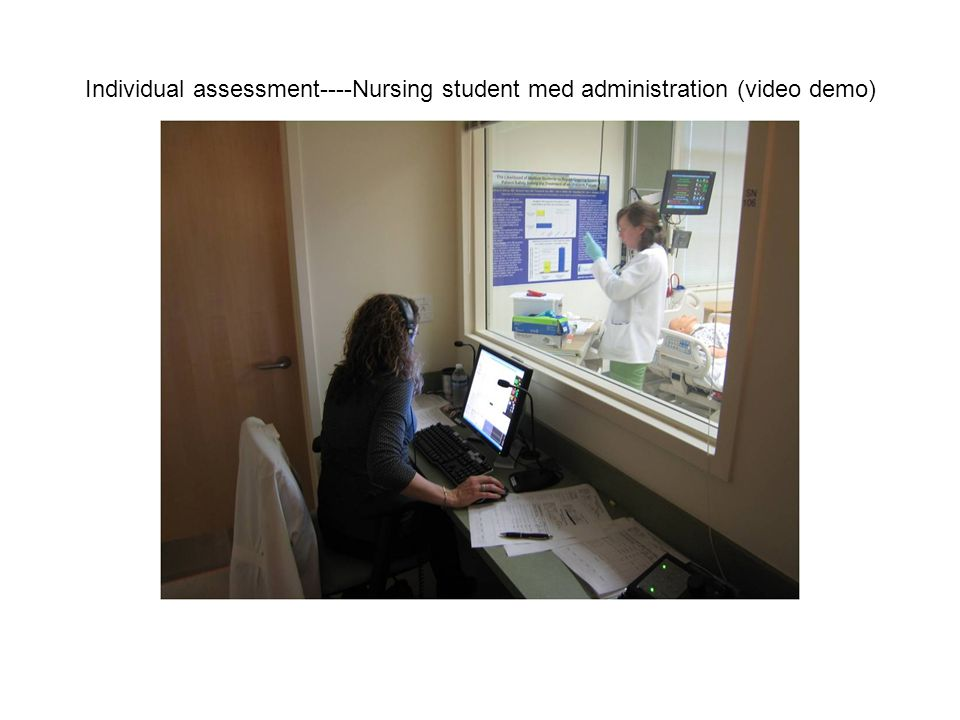 Individual assessment----Nursing student med administration (video demo)
