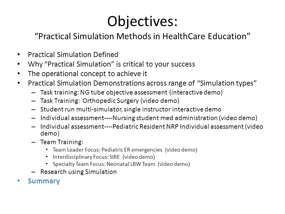 "Objectives: ""Practical Simulation Methods in HealthCare Education"" Practical Simulation Defined Why ""Practical Simulation"" is critical to your success"