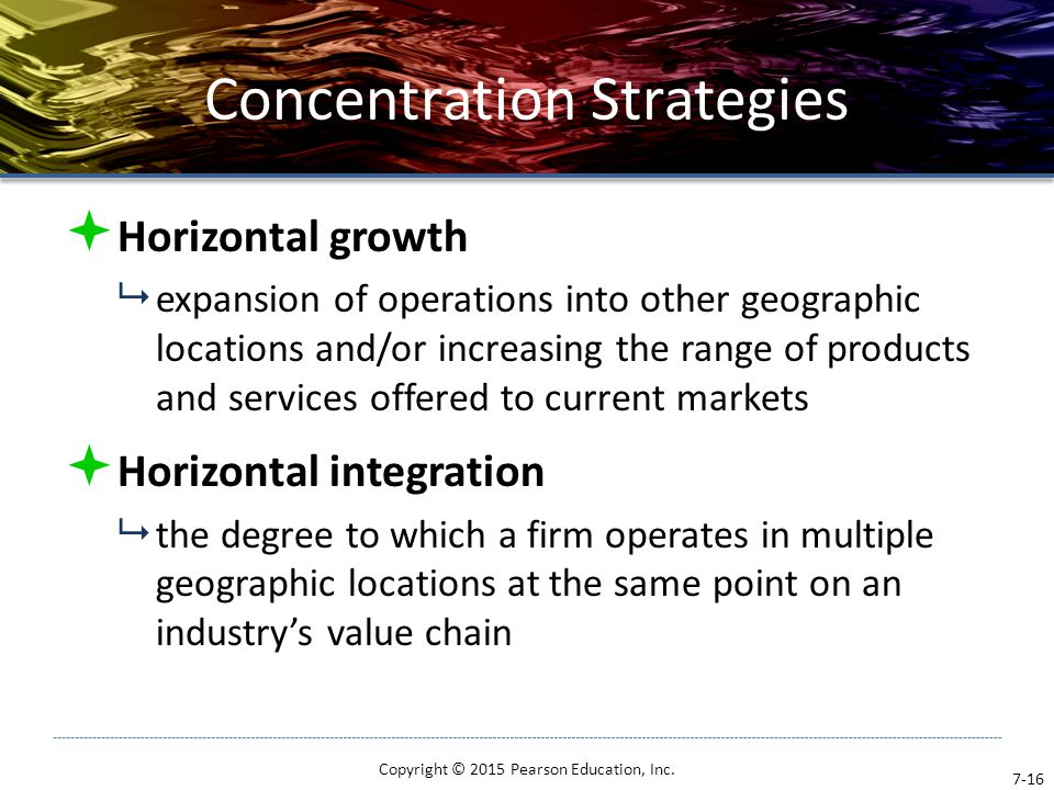 Concentration Strategies  Horizontal growth  expansion of operations into other geographic locations and/or increasing the range of products and ser