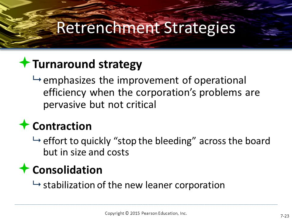 Retrenchment Strategies  Turnaround strategy  emphasizes the improvement of operational efficiency when the corporation's problems are pervasive but