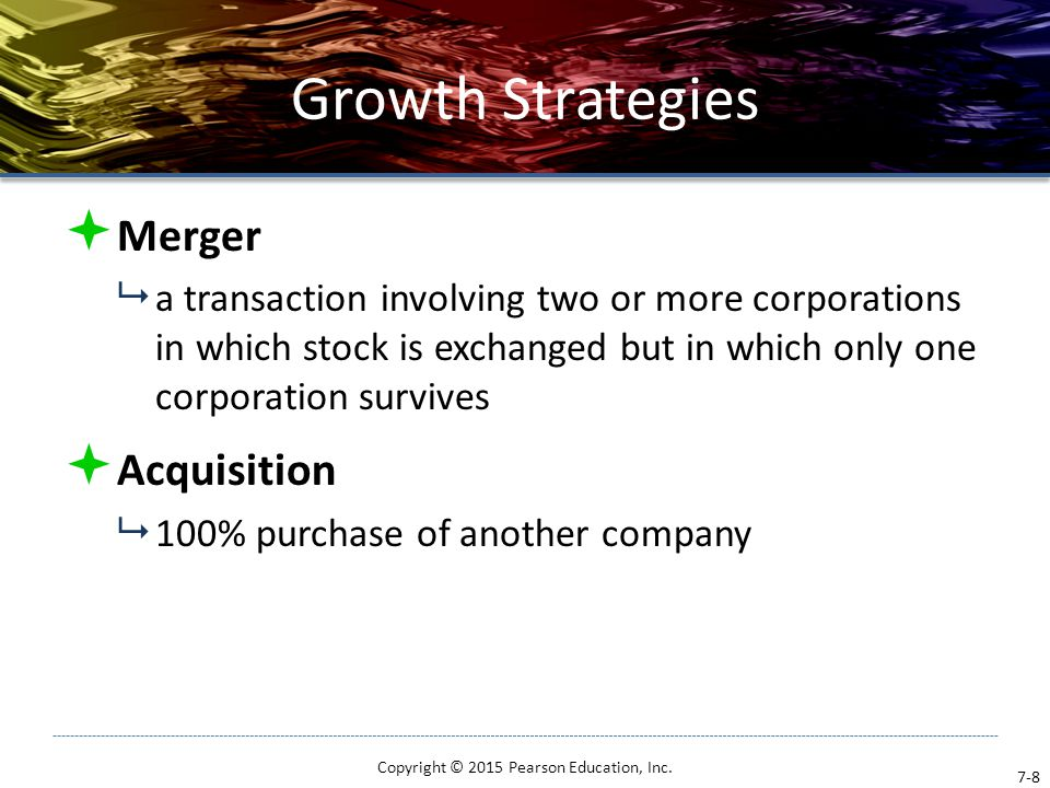 Concentration Strategies  Vertical growth  achieved by taking over a function previously provided by a supplier or distributor Copyright © 2015 Pearson Education, Inc.