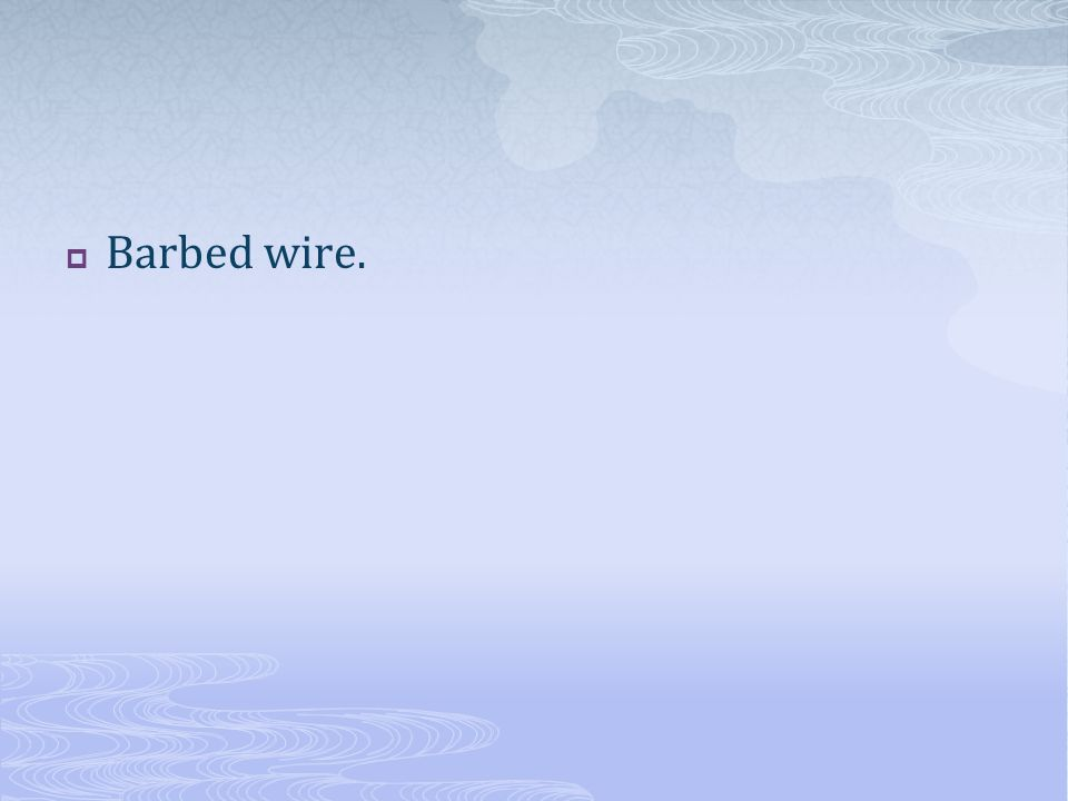 Barbed wire.