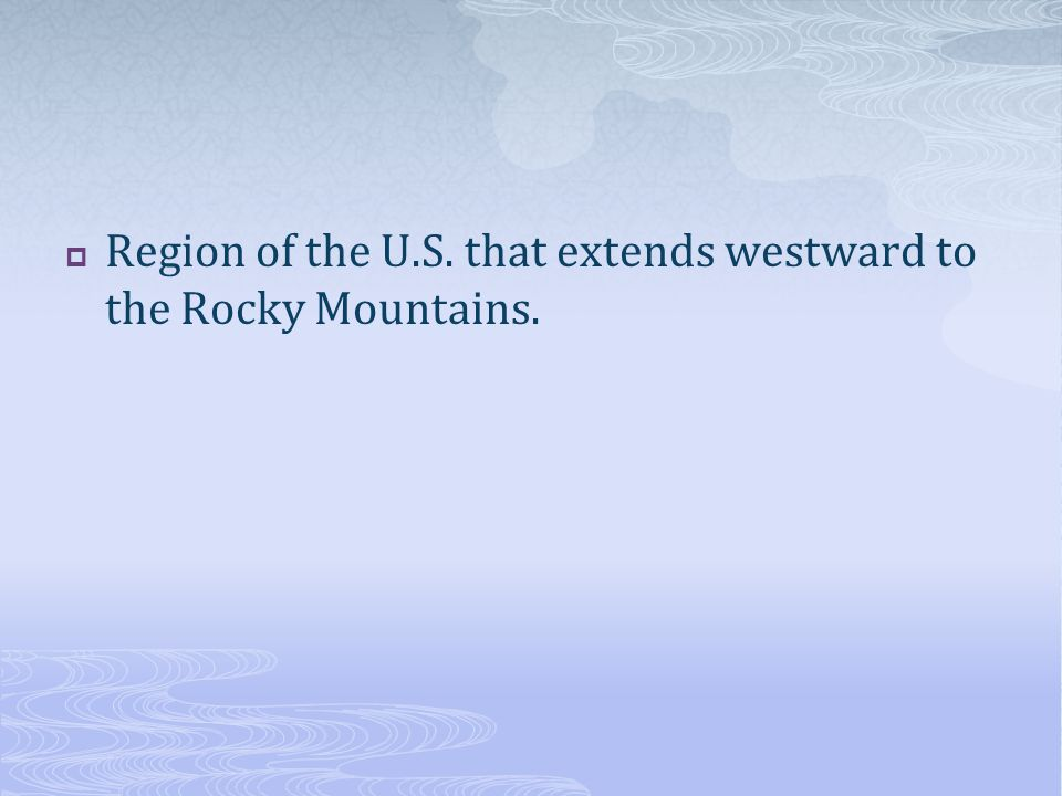  Region of the U.S. that extends westward to the Rocky Mountains.