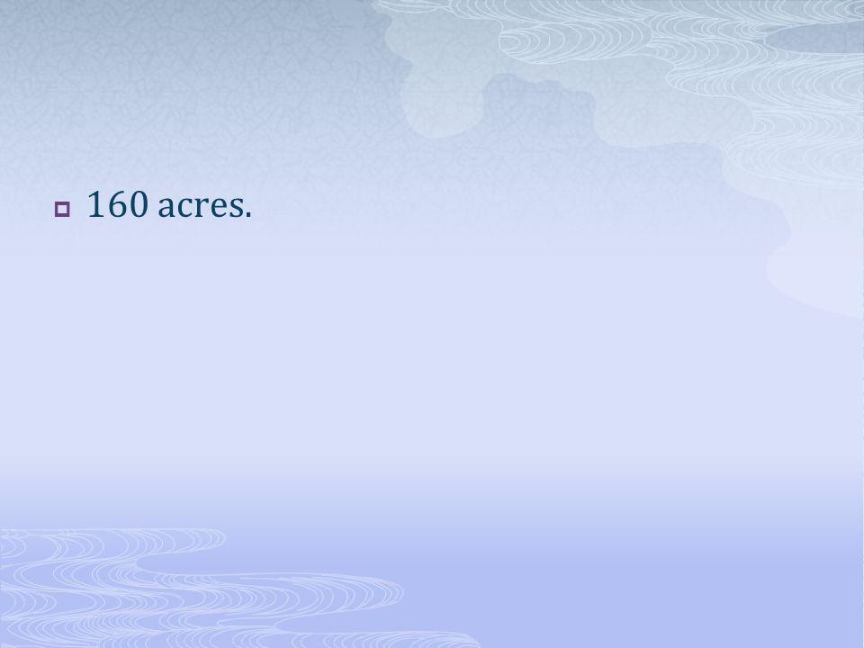  160 acres.