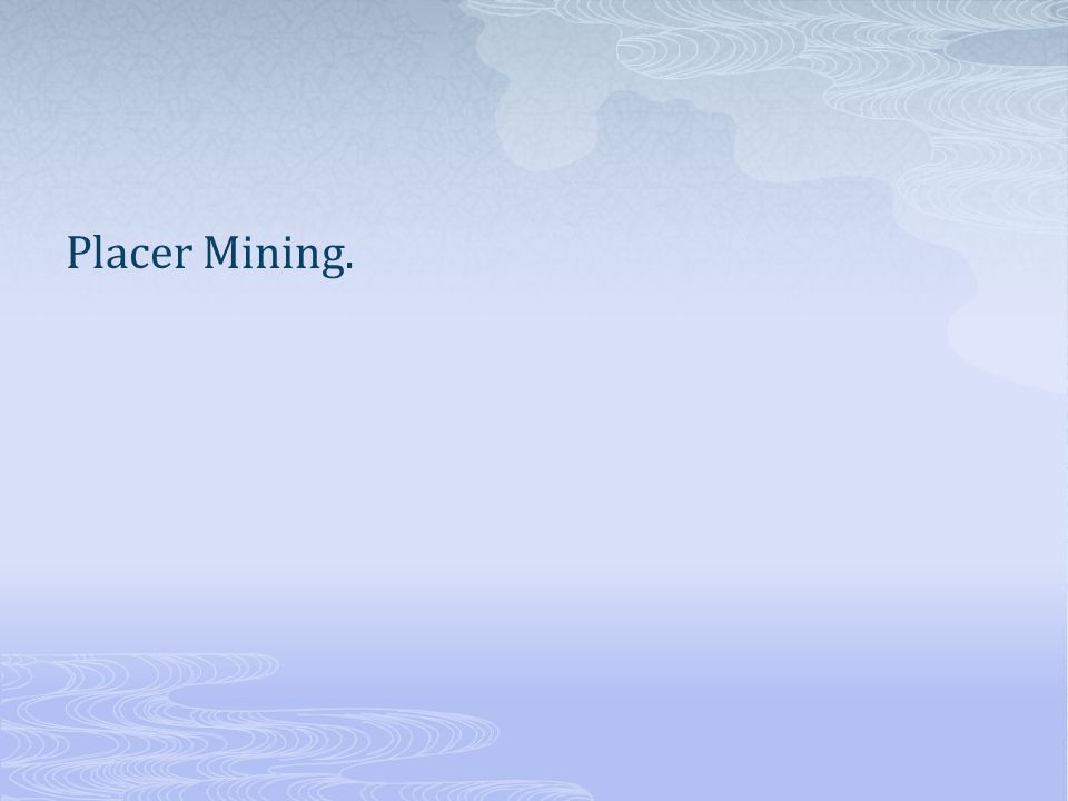 Placer Mining.