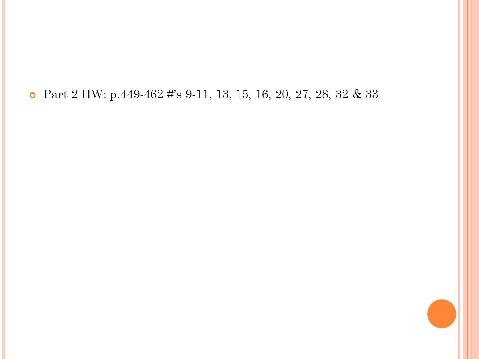 Part 2 HW: p.449-462 #'s 9-11, 13, 15, 16, 20, 27, 28, 32 & 33