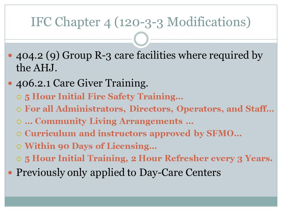 IFC Chapter 4 (120-3-3 Modifications) 404.2 (9) Group R-3 care facilities where required by the AHJ.