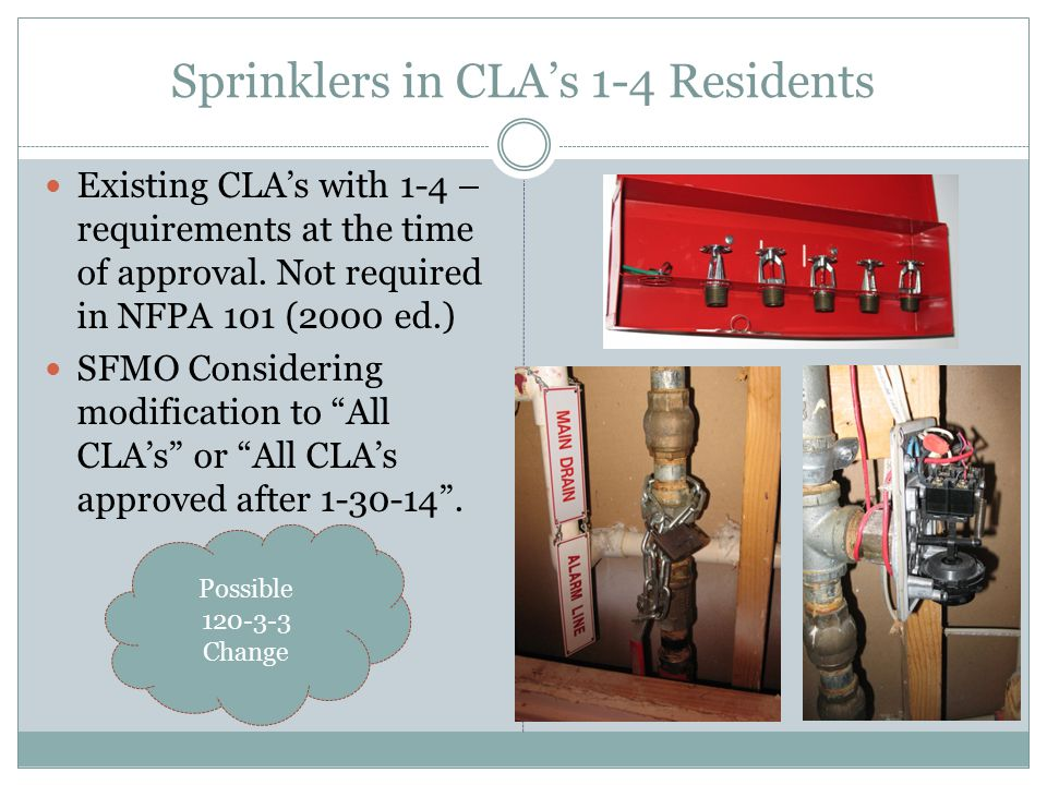 Sprinklers in CLA's 1-4 Residents Existing CLA's with 1-4 – requirements at the time of approval.