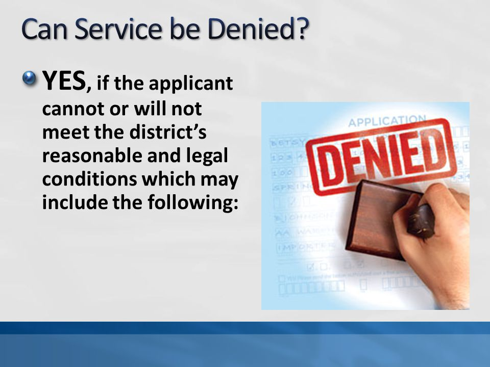 YES, if the applicant cannot or will not meet the district's reasonable and legal conditions which may include the following: