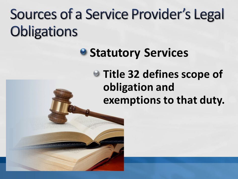 Statutory Services Title 32 defines scope of obligation and exemptions to that duty.