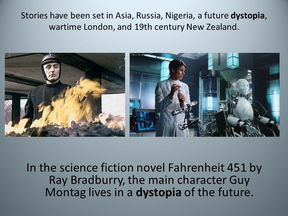 Stories have been set in Asia, Russia, Nigeria, a future dystopia, wartime London, and 19th century New Zealand. In the science fiction novel Fahrenhe