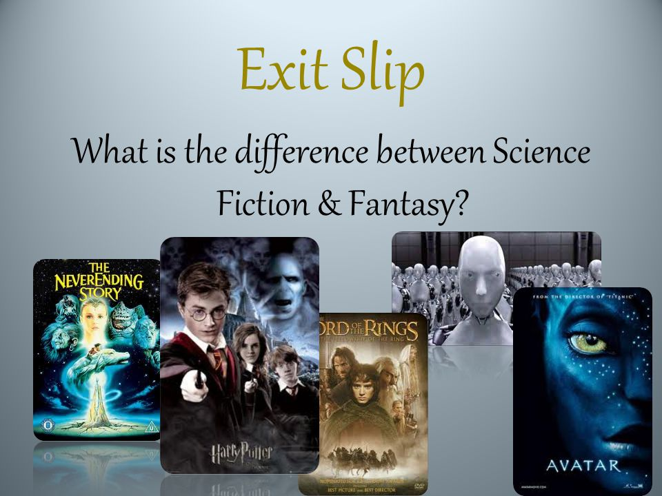 Exit Slip What is the difference between Science Fiction & Fantasy?