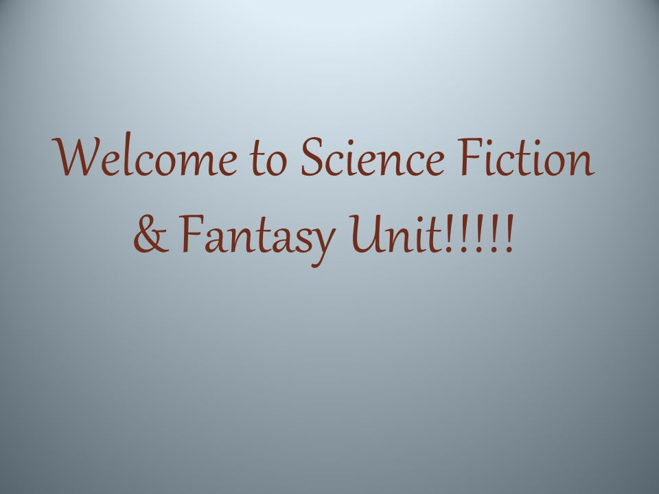 Welcome to Science Fiction & Fantasy Unit!!!!!