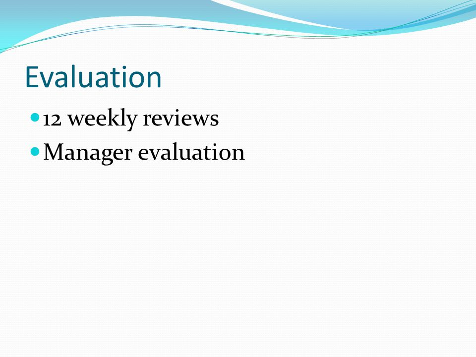 Evaluation 12 weekly reviews Manager evaluation