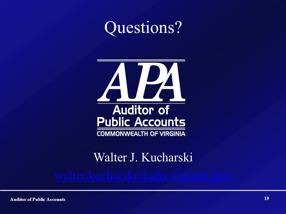 Questions? Walter J. Kucharski walter.kucharski@apa.virginia.gov 19 Auditor of Public Accounts