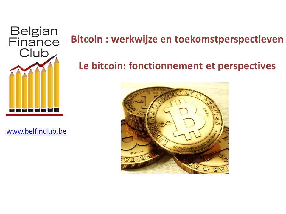www.belfinclub.be Bitcoin : werkwijze en toekomstperspectieven Le bitcoin: fonctionnement et perspectives