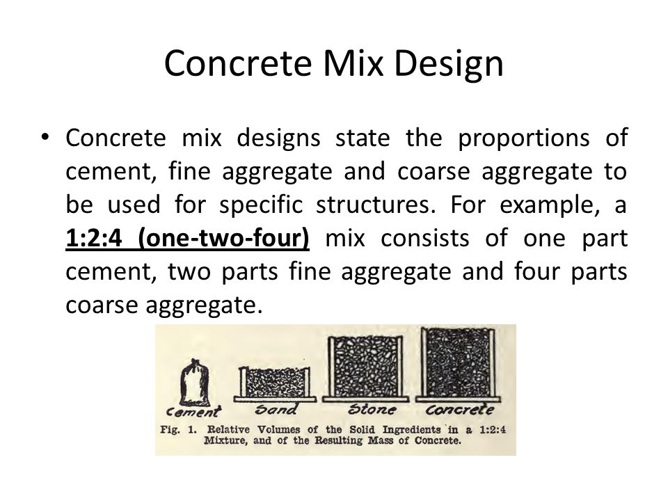 Concrete Mix Design Concrete mix designs state the proportions of cement, fine aggregate and coarse aggregate to be used for specific structures. For