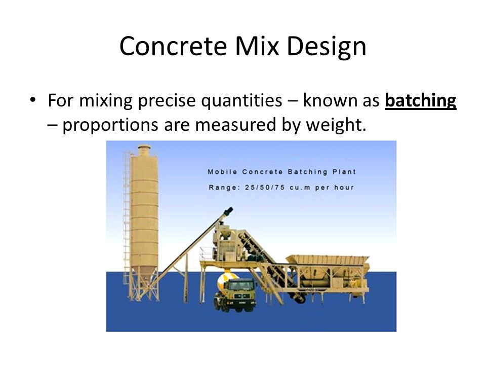 Concrete Mix Design For mixing precise quantities – known as batching – proportions are measured by weight.