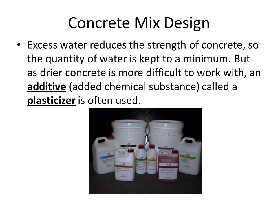 Concrete Mix Design Excess water reduces the strength of concrete, so the quantity of water is kept to a minimum.