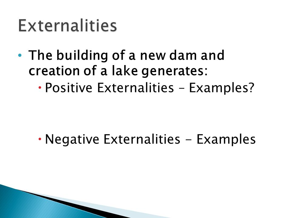 The building of a new dam and creation of a lake generates:  Positive Externalities – Examples.