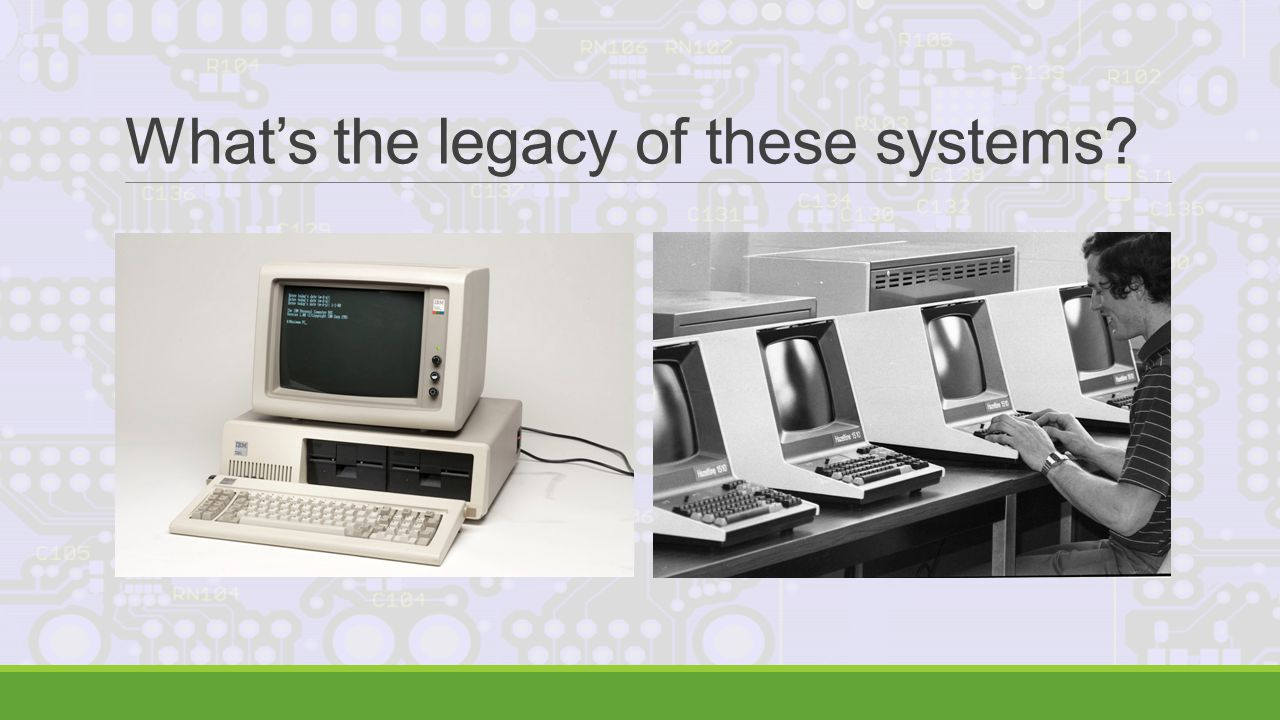 What's the legacy of these systems