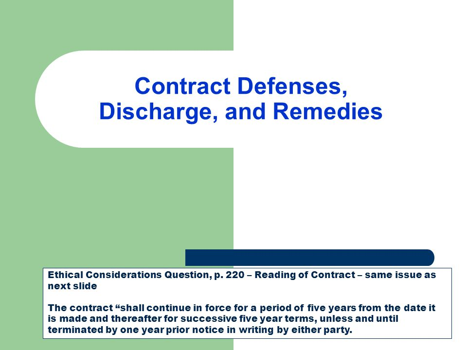 """Contract Defenses, Discharge, and Remedies Ethical Considerations Question, p. 220 – Reading of Contract – same issue as next slide The contract """"shal"""