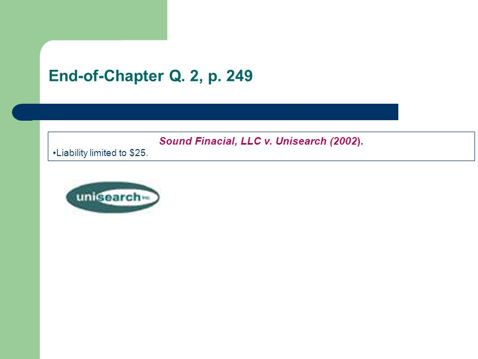 End-of-Chapter Q. 2, p. 249 Sound Finacial, LLC v. Unisearch (2002). Liability limited to $25.