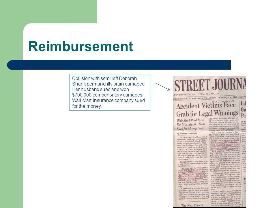 Reimbursement Collision with semi left Deborah Shank permanently brain damaged. Her husband sued and won $700,000 compensatory damages. Wall-Mart insu